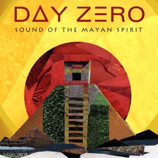 Day Zero – Sound Of The Mayan Spirit